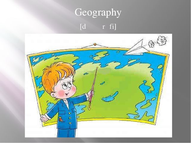 Geography [dʒɪɒɡrəfi]