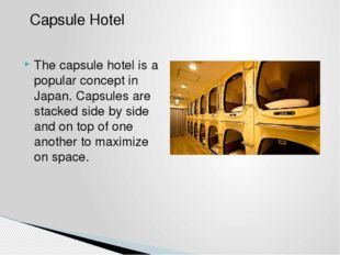 The capsule hotel is a popular concept in Japan. Capsules are stacked side by