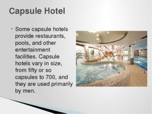 Some capsule hotels provide restaurants, pools, and other entertainment facil