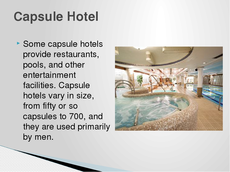 Some capsule hotels provide restaurants, pools, and other entertainment facil...