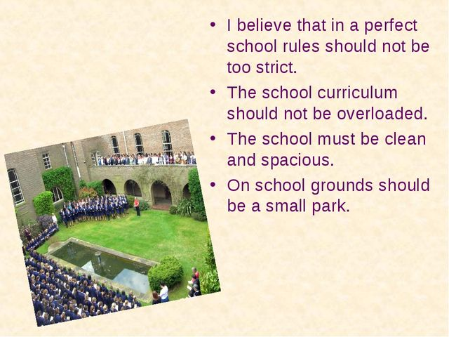 I believe that in a perfect school rules should not be too strict. The school...