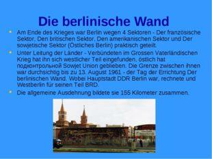 Die berlinische Wand Am Ende des Krieges war Berlin wegen 4 Sektoren - Der fr