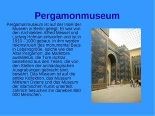 Pergamonmuseum Pergamonmuseum ist auf der Insel der Museen in Berlin gelegt.