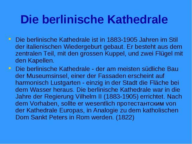 Die berlinische Kathedrale Die berlinische Kathedrale ist in 1883-1905 Jahren...