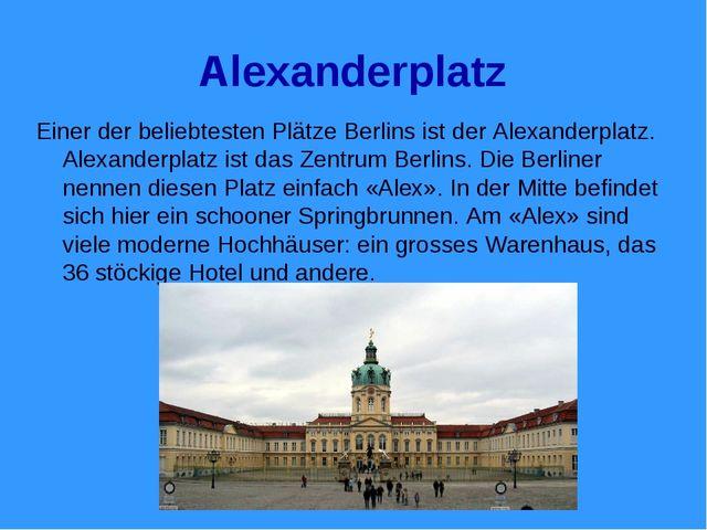 Alexanderplatz Einer der beliebtesten Plätze Berlins ist der Alexanderplatz....