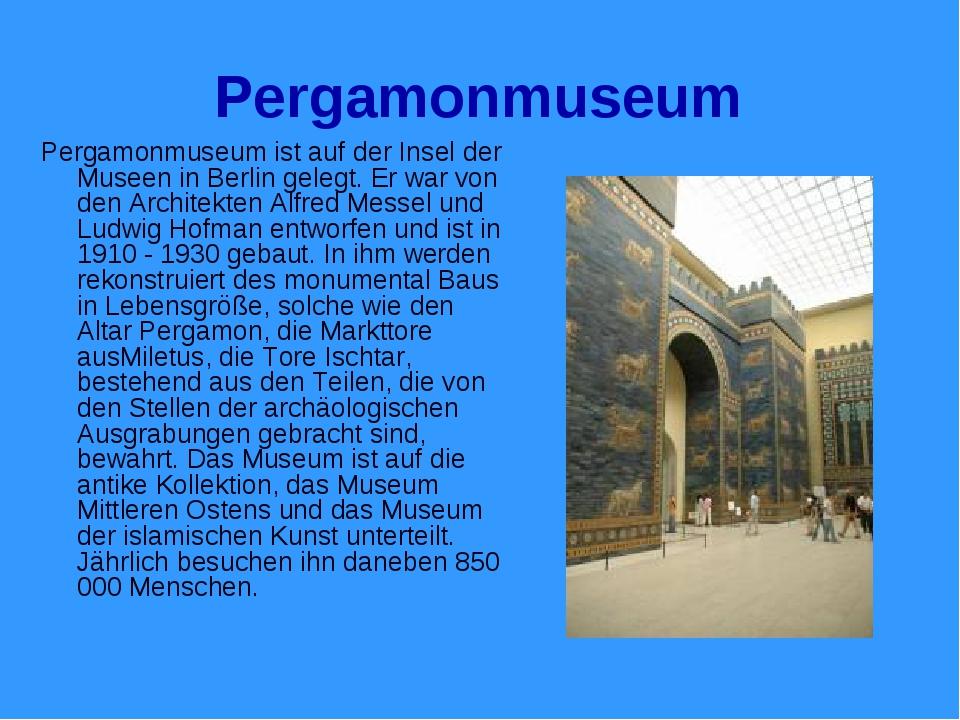 Pergamonmuseum Pergamonmuseum ist auf der Insel der Museen in Berlin gelegt....