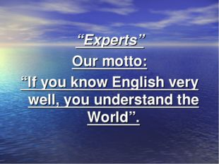 """Experts"" Our motto: ""If you know English very well, you understand the World""."