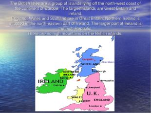 The British Isles are a group of islands lying off the north-west coast of th