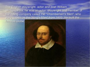 The English playwright, actor and poet William Shakespeare. he was an actor,