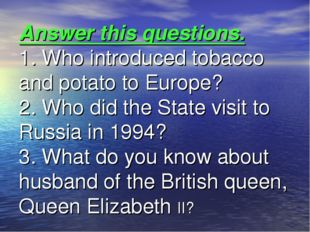 Answer this questions. 1. Who introduced tobacco and potato to Europe? 2. Who