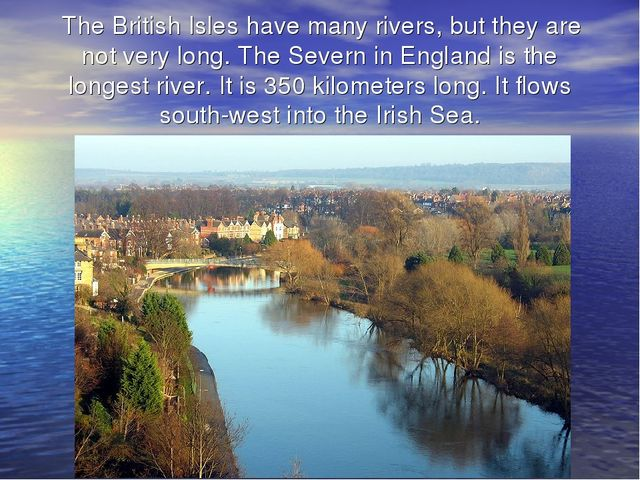 The British Isles have many rivers, but they are not very long. The Severn i...