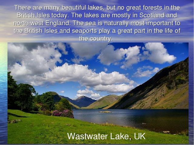 There are many beautiful lakes, but no great forests in the British Isles tod...