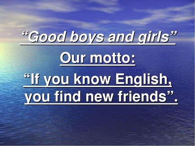 """Good boys and girls"" Our motto: ""If you know English, you find new friends""."
