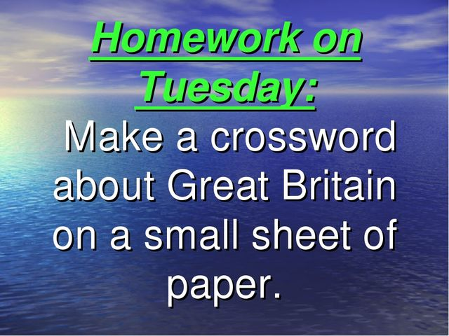 Homework on Tuesday: Make a crossword about Great Britain on a small sheet of...