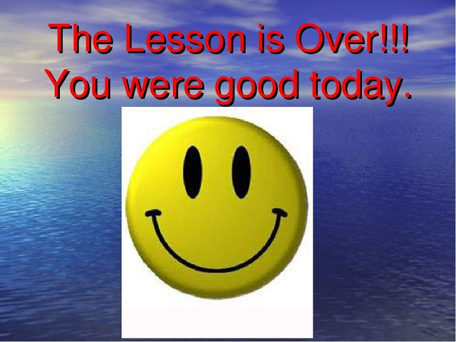 The Lesson is Over!!! You were good today.