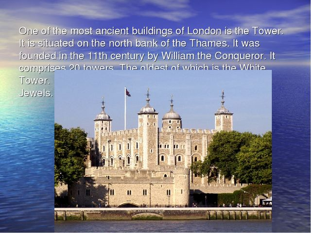 One of the most ancient buildings of London is the Tower. It is situated on...