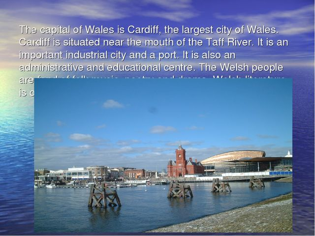 The capital of Wales is Cardiff, the largest city of Wales. Cardiff is situat...