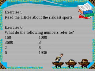 Exercise 5. Read the article about the riskiest sports. Exercise 6. What do t