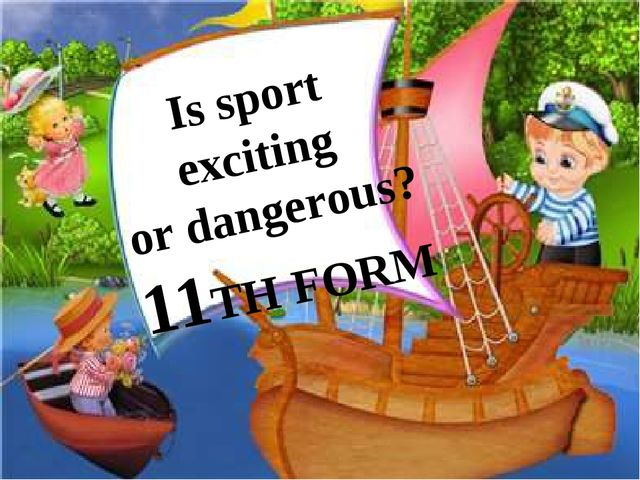 Is sport exciting or dangerous? 11TH FORM