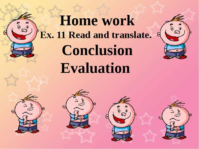 Home work Ex. 11 Read and translate. Conclusion Evaluation