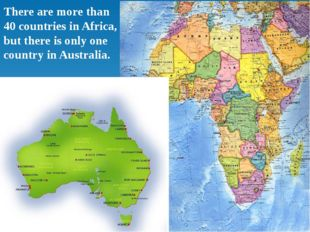 There are more than 40 countries in Africa, but there is only one country in