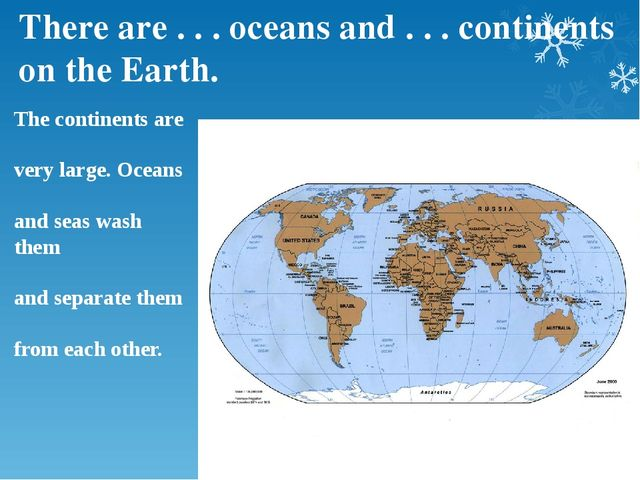 There are . . . oceans and . . . continents on the Earth. The continents are...