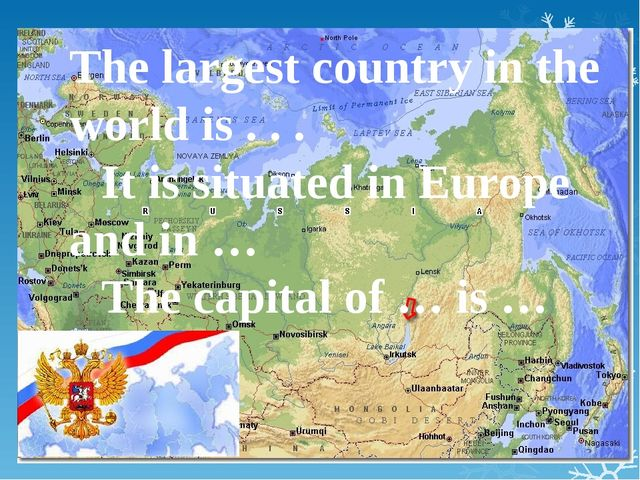 The largest country in the world is . . . It is situated in Europe and in …...