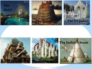 The Hotel The Tower The ice palace The wood palace The Indian's house The mod