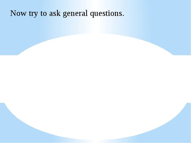 Now try to ask general questions.