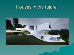 Houses in the future.