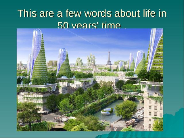 This are a few words about life in 50 years' time .