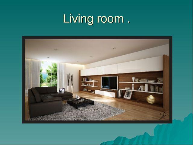 Living room .