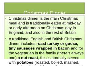 Christmas Dinner Christmas dinner is the main Christmas meal and is traditio