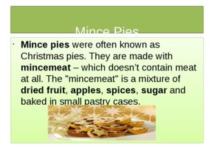 Mince Pies Mince pies were often known as Christmas pies. They are made with