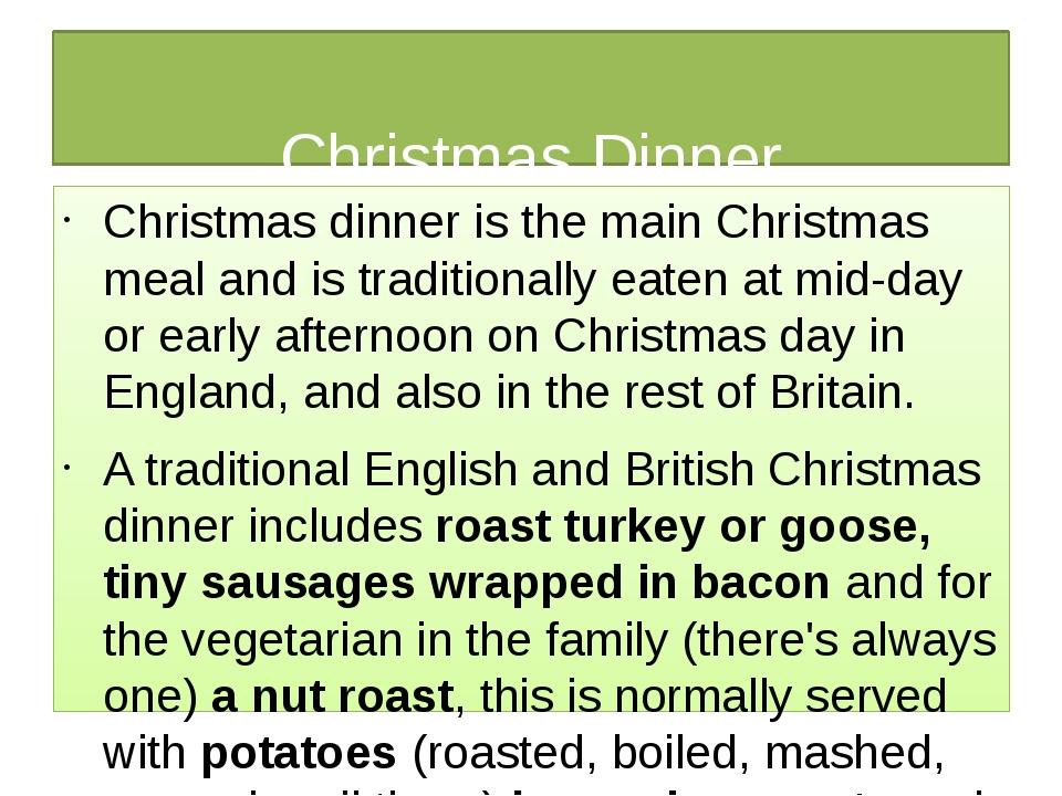 Christmas Dinner Christmas dinner is the main Christmas meal and is traditio...