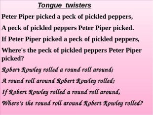Tongue twisters Peter Piper picked a peck of pickled peppers, A peck of pick