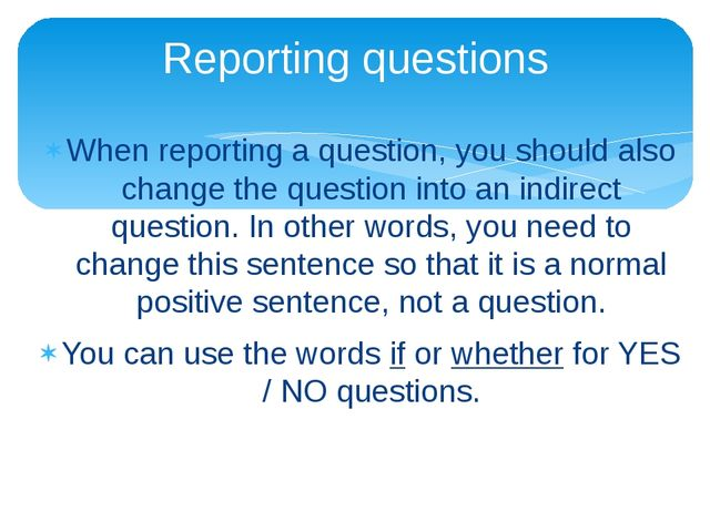 When reporting a question, you should also change the question into an indire...