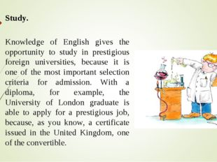 Study. Knowledge of English gives the opportunity to study in prestigious for