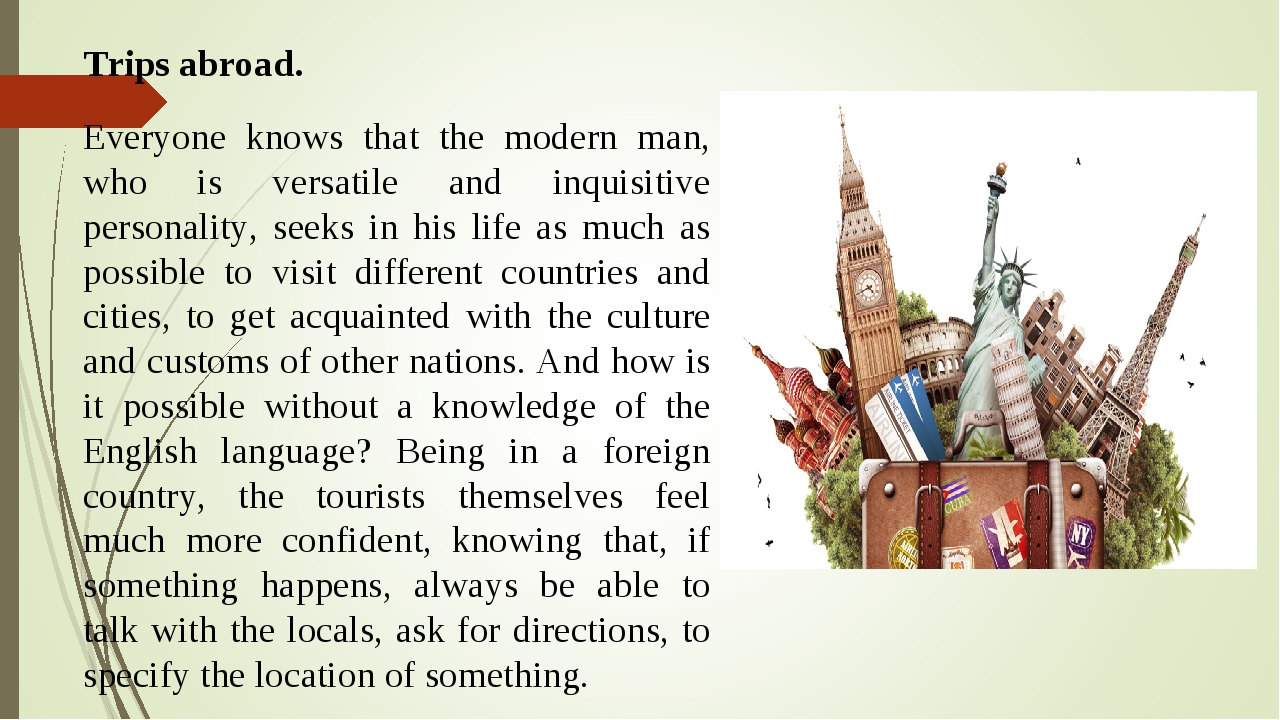 Trips abroad. Everyone knows that the modern man, who is versatile and inquis...