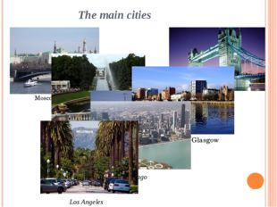 The main cities Moscow St. Petersburg Yekaterinburg London Glasgow Chicago Lo