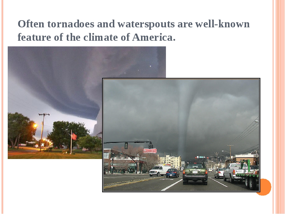 Often tornadoes and waterspouts are well-known feature of the climate of Amer...