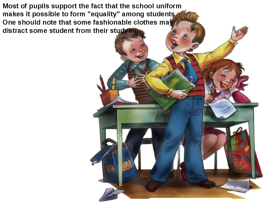 Most of pupils support the fact that the school uniform makes it possible to...