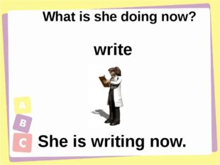What is she doing now? She is writing now. write