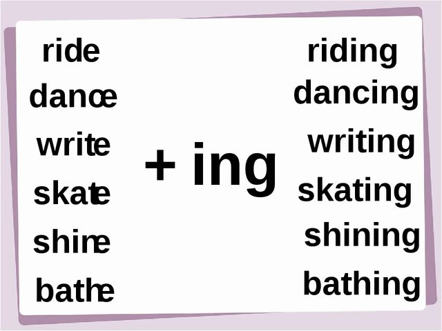 rid e danc e writ e shin e bath e skat e + ing riding dancing writing skating...