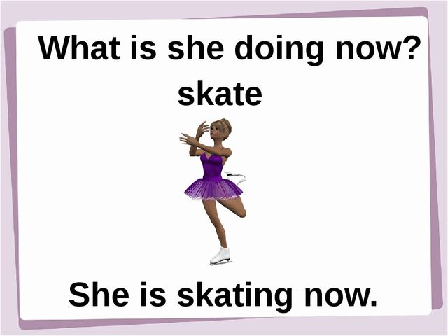 What is she doing now? skate She is skating now.