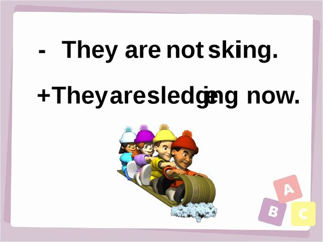 They ski are ing. now. + - not sledg They are ing e