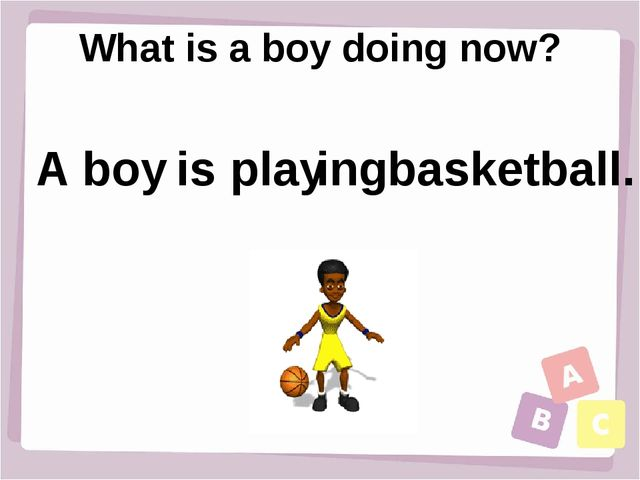What is a boy doing now? A boy is play ing basketball.
