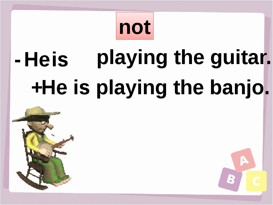 not He is playing the guitar. - + He is playing the banjo.