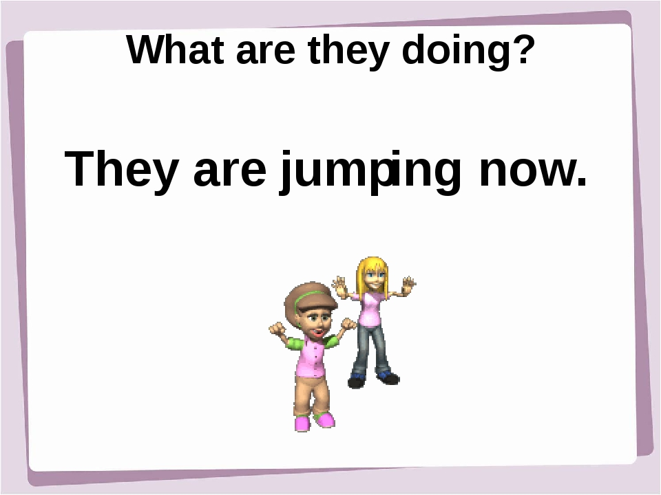 What are they doing? They are jump ing now.