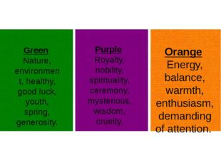 Orange Energy, balance, warmth, enthusiasm, demanding of attention. Green Nat